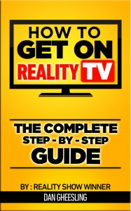 How-To-Get-Cast-On-Reality-TV-Complete-Step-By-Step-Guide-Dan-Gheesling-187x300